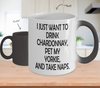Image of Color Changing Mug Drinking Theme I Just Want To Drink Chardonnay Pet My Yorkie, And Take Naps