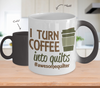 Image of Color Changing Mug Coffee Theme I Turn Coffee Into Quilts