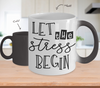 Image of Color Changing Mug Funny Mug Inspirational Quotes Novelty Gifts Let The Stress Begin