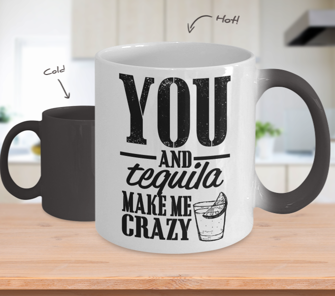 Color Changing Mug Drinking Theme You And Tequila Make Me Crazy