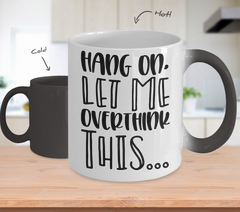 Color Changing Mug Funny Mug Inspirational Quotes Novelty Gifts Hang On Let Me Overthink This