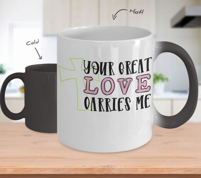 Color Changing Mug Funny Mug Inspirational Quotes Novelty Gifts Your Great Love Carries Me