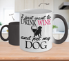Image of Color Changing Mug Drinking Theme I Just Want To Drink Wine And Pet My Dog