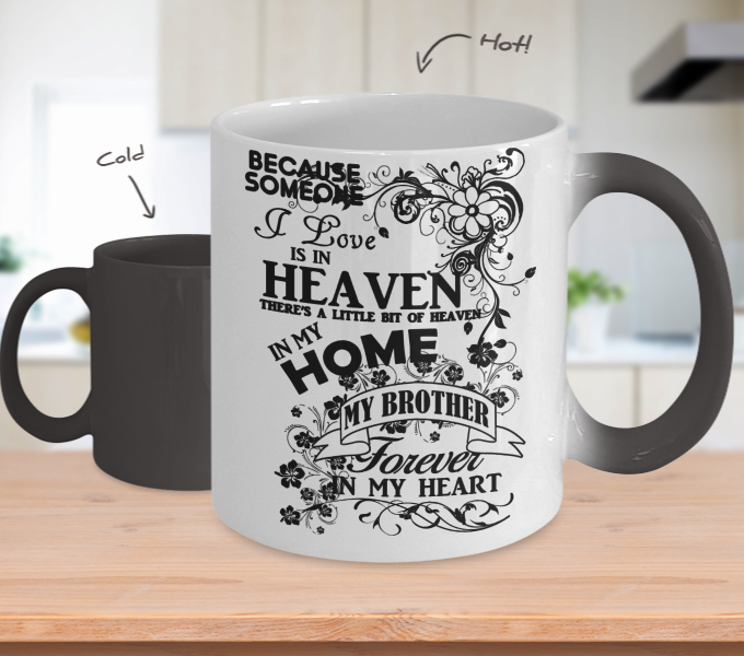 Color Changing Mug Family Theme Beacuse Someone I Love You In Heaven There's A Little Bit Of Heaven In My Home My Brother