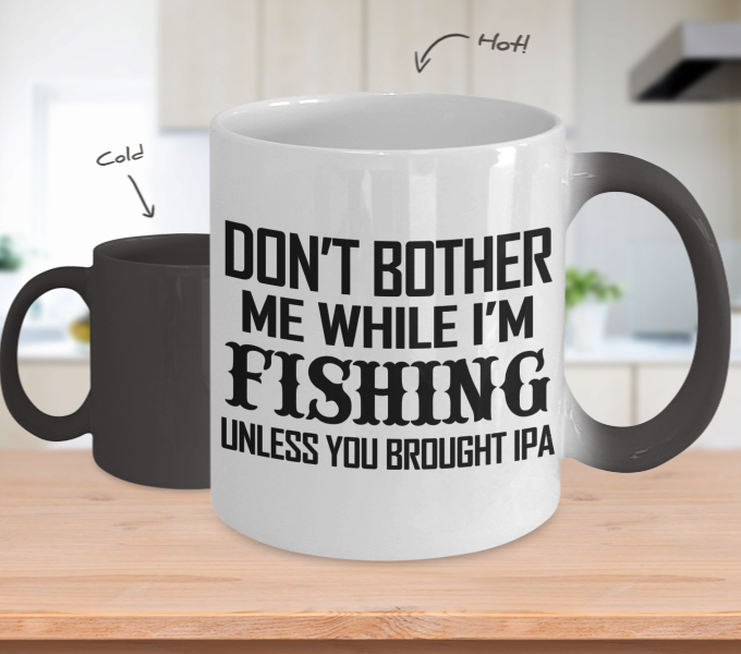 Color Changing Mug Drinking Theme Dont't Bother Me While I'm Fishing Unless You Brought IPA