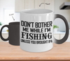 Image of Color Changing Mug Drinking Theme Dont't Bother Me While I'm Fishing Unless You Brought IPA