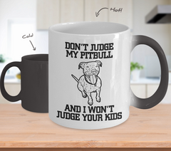 Color Changing Mug Dog Theme Don't Judge My Pitbull And I wont Judge Your Kids