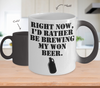 Image of Color Changing Mug Drinking Theme Right Now I'd Rather Be Brewing My Won Beer