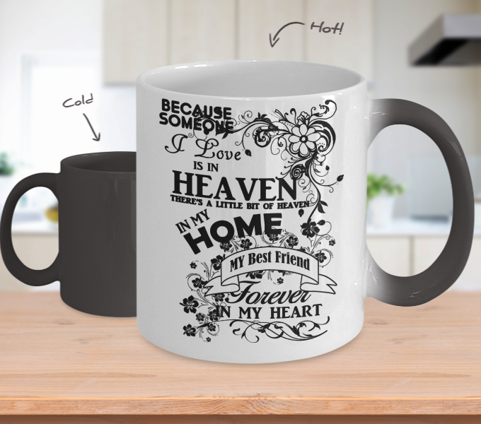 Color Changing Mug Family Theme Beacuse Someone I Love You In Heaven There's A Little Bit Of Heaven In My Home My Best Friend