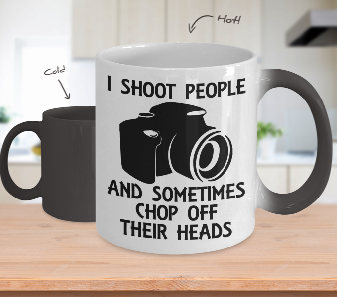 Color Changing Mug Photography Theme I shoot People And Sometimes Chop Off Their Heads