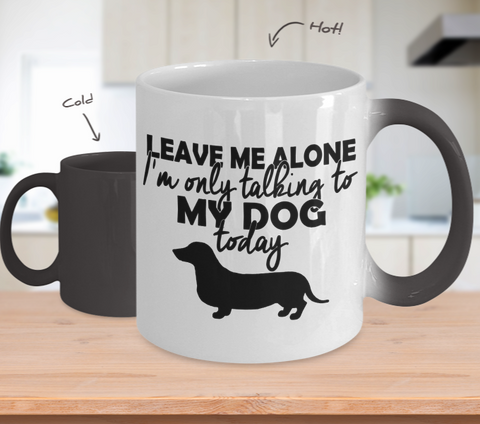Color Changing Mug Dog Theme Leave Me Alone I'm Talking To My Dog Only