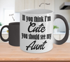 Image of Color Changing Mug Family Theme If You Think I'm Cute You Should See My Aunt
