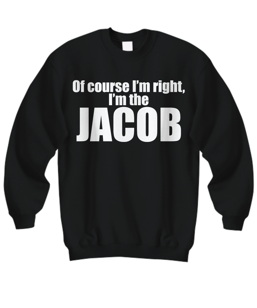 Women and Men Tee Shirt T-Shirt Hoodie Sweatshirt Of Course I'm Right, I'm The Jacob