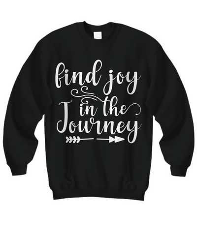 Women and Men Tee Shirt T-Shirt Hoodie Sweatshirt Find Joy In The Journey
