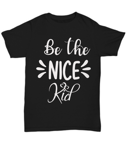 Women and Men Tee Shirt T-Shirt Hoodie Sweatshirt Be The Nice Kid