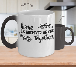 Color Changing Mug Funny Mug Inspirational Quotes Novelty Gifts Novelty Home Is Wherever We Are Together