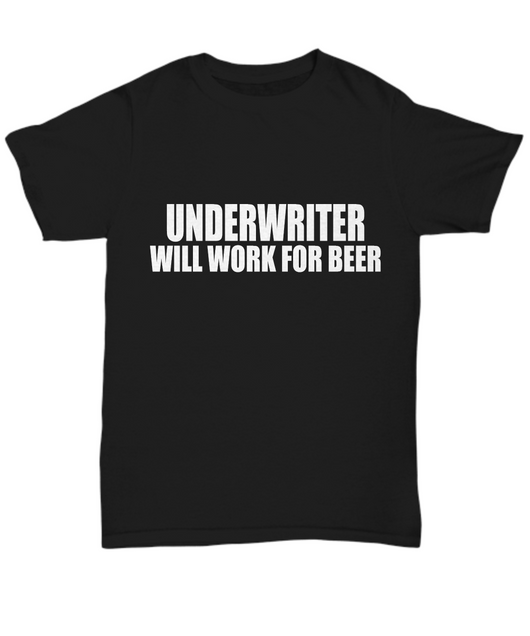 Women and Men Tee Shirt T-Shirt Hoodie Sweatshirt Underwriter Will Work For Beer