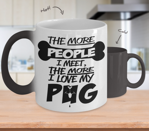Color Changing Mug Dog Theme The More People I Meet The More I Love My Pug