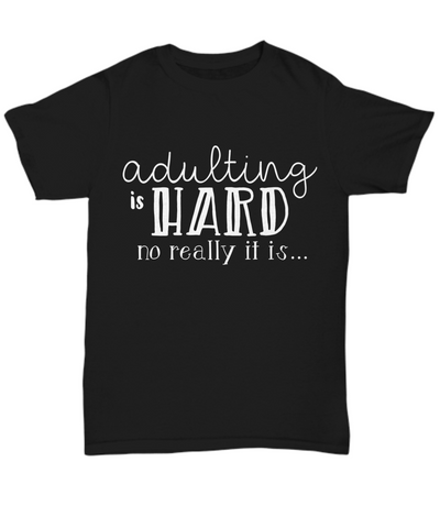 Women and Men Tee Shirt T-Shirt Hoodie Sweatshirt Adulting Is Hard No Really It Is