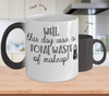 Image of Color Changing Mug Funny Mug Inspirational Quotes Novelty Gifts Well This Day Was A Total Waste Of Makeup