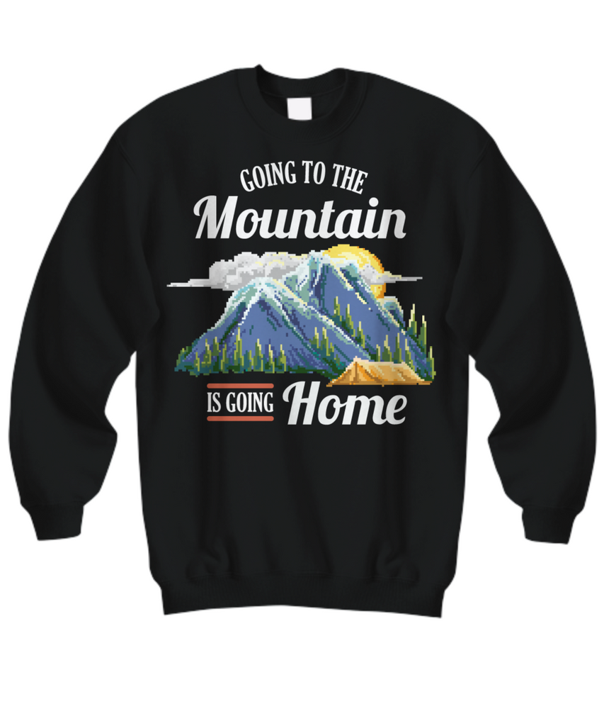 Women and Men Tee Shirt T-Shirt Hoodie Sweatshirt Going To The Mountain Is Going Home