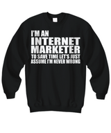 Women and Men Tee Shirt T-Shirt Hoodie Sweatshirt I'm An Internet Marketer To Save Time Let's Just Assume That I'm Never Wrong