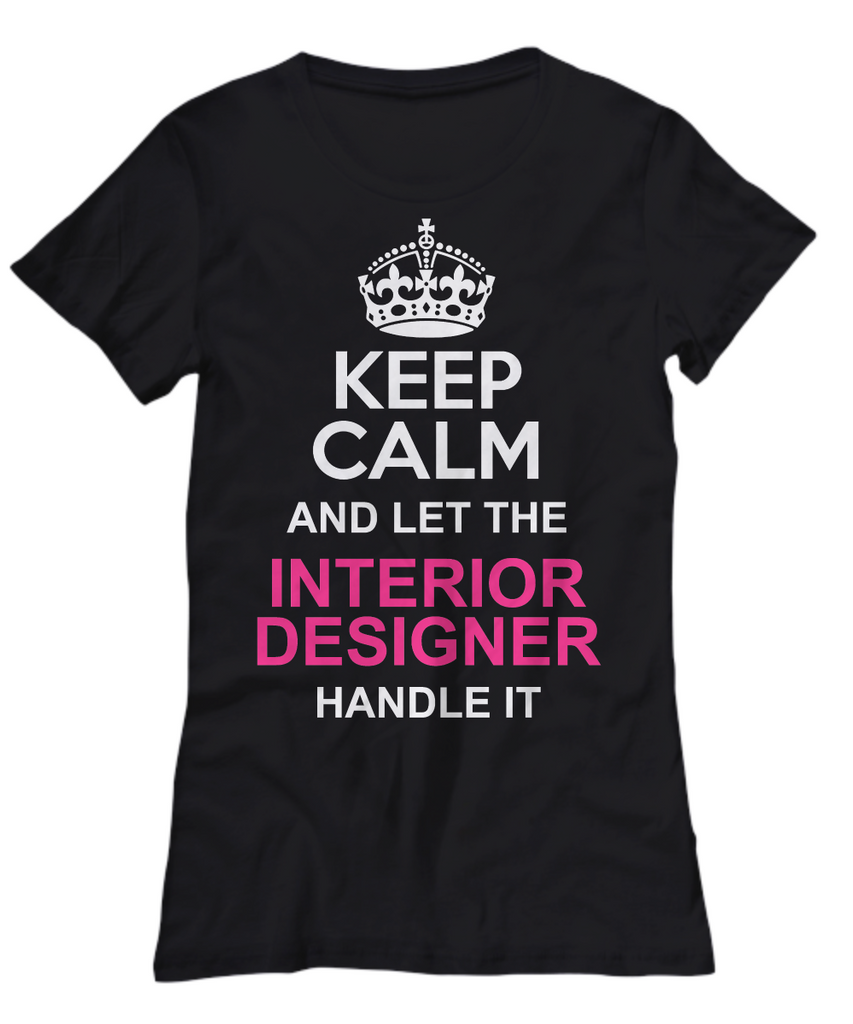 Women and Men Tee Shirt T-Shirt Hoodie Sweatshirt Keep Calm And Let The Interior Designer Handle It
