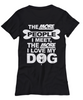Image of Women and Men Tee Shirt T-Shirt Hoodie Sweatshirt The More People I Meet, The More I Love My Dog