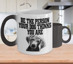 Color Changing Mug Dog Theme Be The Person Your Dog Thinks Your Are