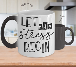 Color Changing Mug Funny Mug Inspirational Quotes Novelty Gifts Let The Stress Begin