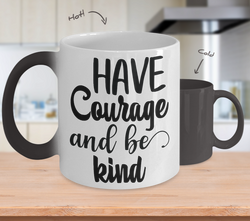 Color Changing Mug Funny Mug Inspirational Quotes Novelty Gifts Have Courage And Be Kind