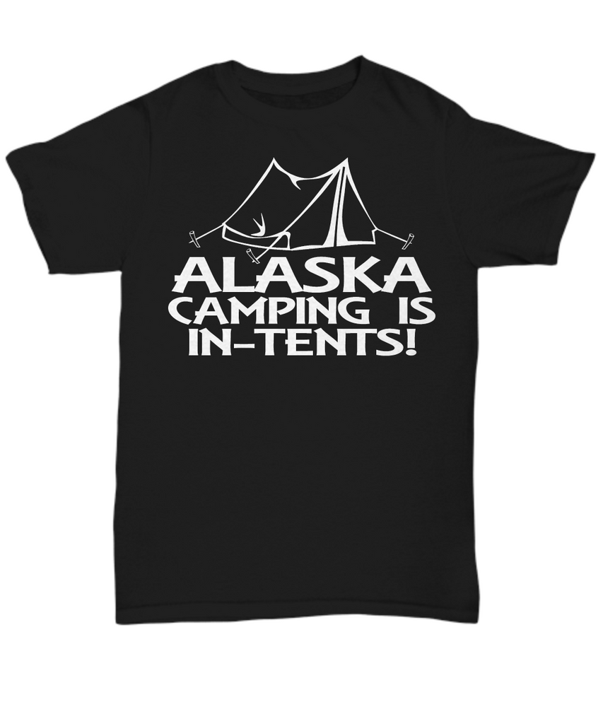 Women and Men Tee Shirt T-Shirt Hoodie Sweatshirt Alaska Camping Is In Tents