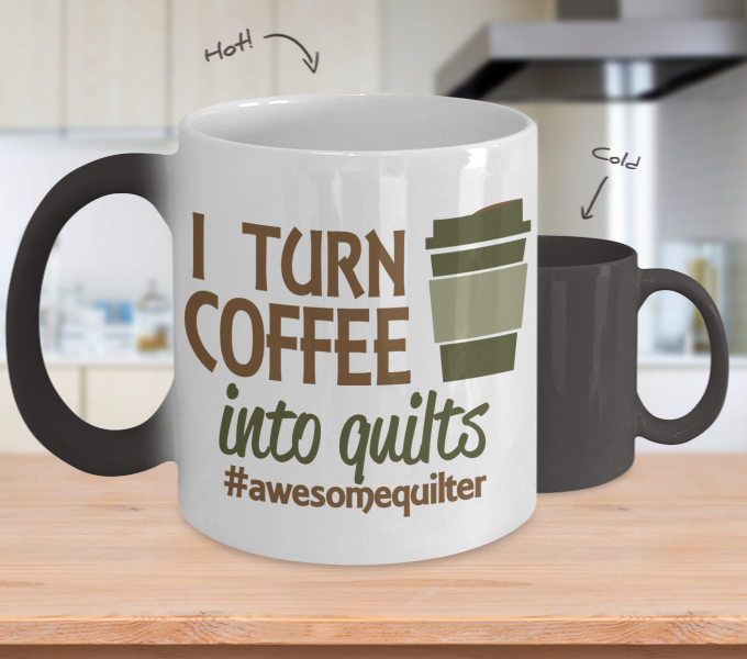 Color Changing Mug Coffee Theme I Turn Coffee Into Quilts