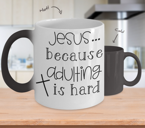 Color Changing Mug Funny Mug Inspirational Quotes Novelty Gifts Novelty Jesus Because Adulting Is Hard
