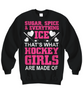 Image of Women and Men Tee Shirt T-Shirt Hoodie Sweatshirt Sugar, Spice & Everything Ice That's What Hockey Girls Are Made Of