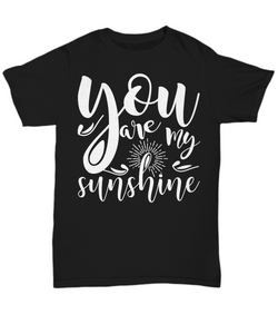 Women and Men Tee Shirt T-Shirt Hoodie Sweatshirt You Are My Sunshine