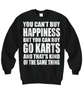 Image of Women and Men Tee Shirt T-Shirt Hoodie Sweatshirt You Can't Buy Happiness But You Can Buy Go Karts And That's Kind Of The Same Thing