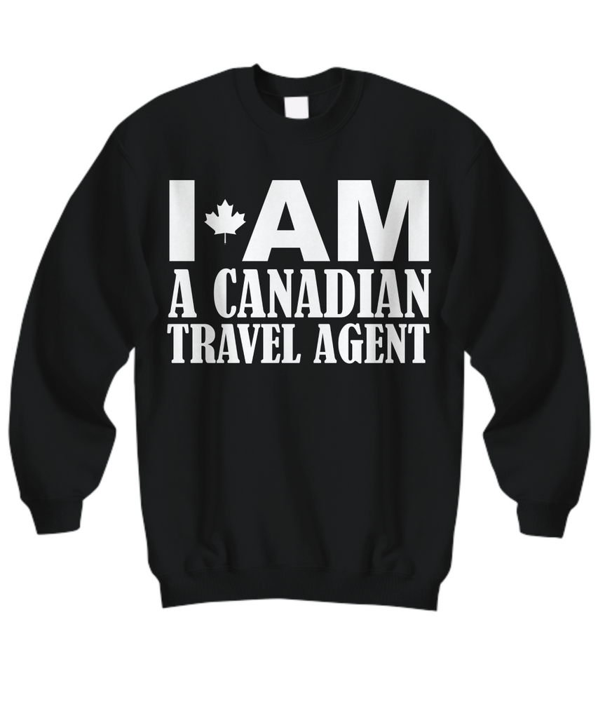 Women and Men Tee Shirt T-Shirt Hoodie Sweatshirt I'am A Canadian Travel Agent