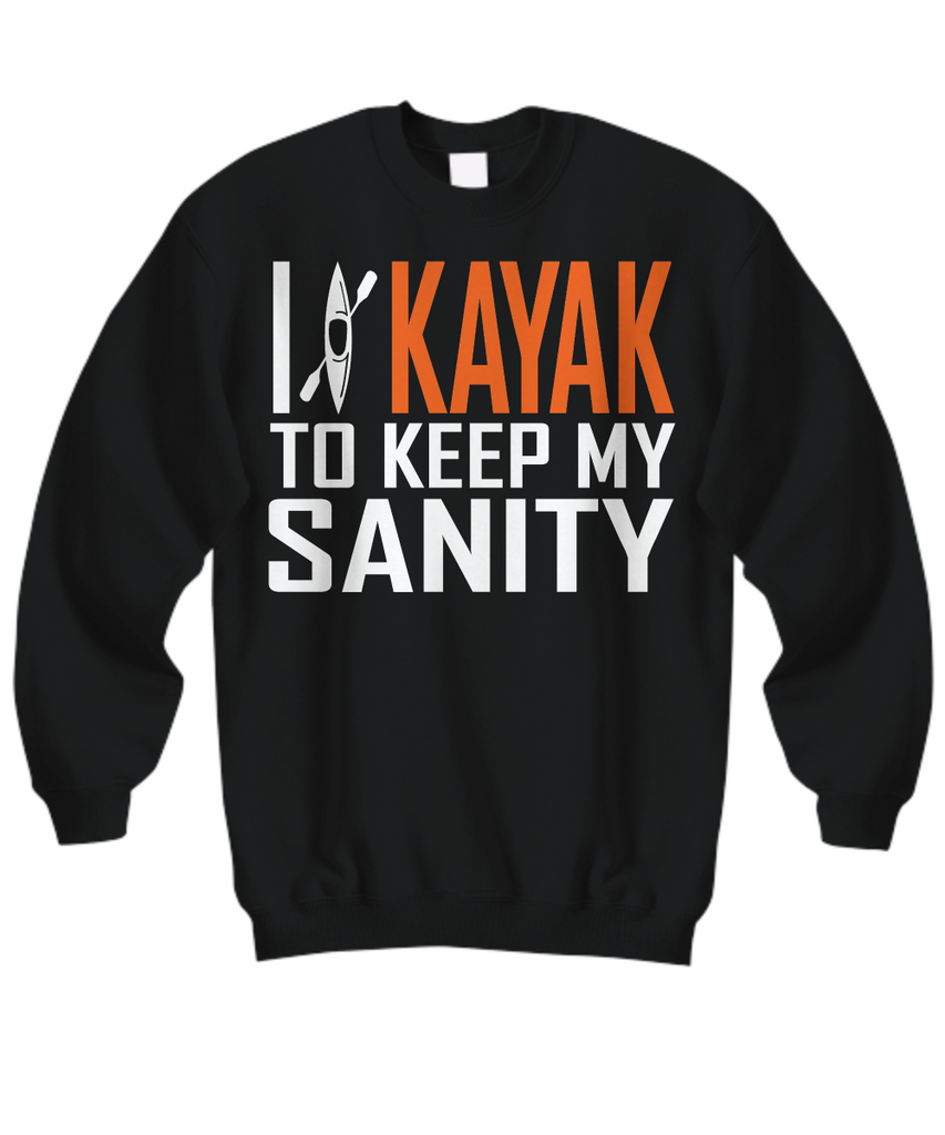 Women and Men Tee Shirt T-Shirt Hoodie Sweatshirt I Kayak To Keep My Sanity
