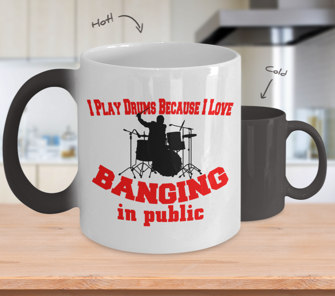 Color Changing Mug Music Theme I Play Drums Because I Love Banging In Public