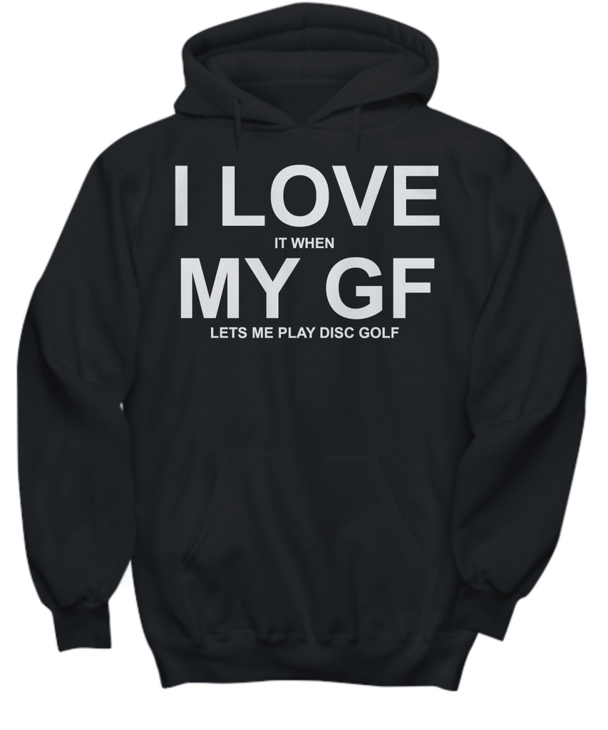 Women and Men Tee Shirt T-Shirt Hoodie Sweatshirt I Love It When My GF Lets Me Play Disc Golf