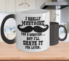 Image of Color Changing Mug Funny Theme I Really Mustache You A Question But I'll Shave It For Later.
