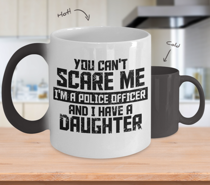 Color Changing Mug Family Theme You Can't Scare Me I'm A Police Officer And I Have A Daughter
