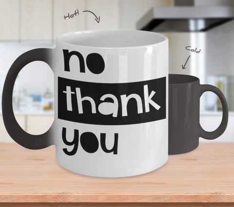 Color Changing Mug Funny Mug Inspirational Quotes Novelty Gifts No Thank You
