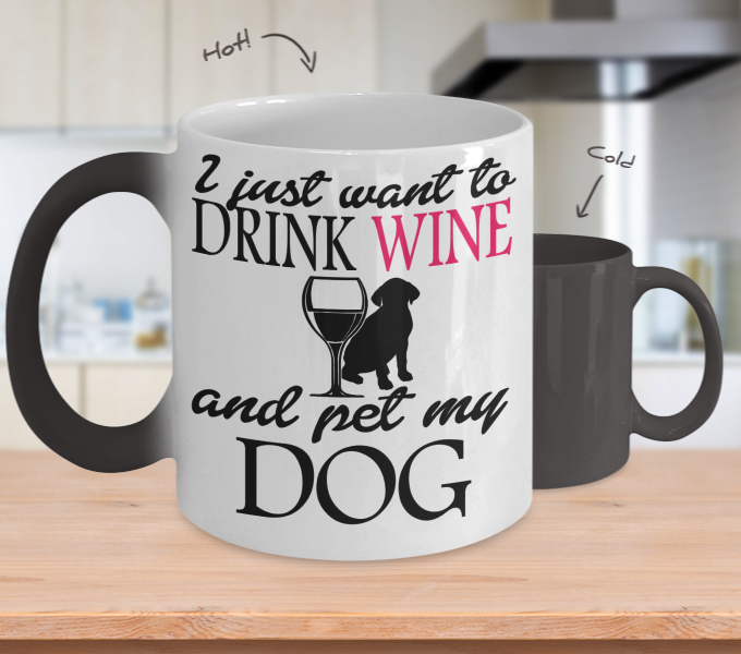 Color Changing Mug Drinking Theme I Just Want To Drink Wine And Pet My Dog