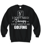 Image of Women and Men Tee Shirt T-Shirt Hoodie Sweatshirt I Don't Need Therapy I Just Need To Go Golfing