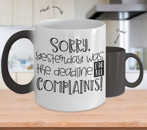 Color Changing Mug Funny Mug Inspirational Quotes Novelty Gifts Sorry Yesterday Was The Deadline For All Complaints