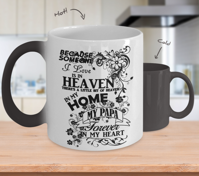 Color Changing Mug Family Theme Beacuse Someone I Love You In Heaven There's A Little Bit Of Heaven In My Home My Papa