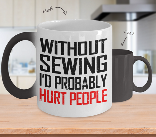 Color Changing Mug Sewing Theme Without Sewing I'd Probably Hurt People