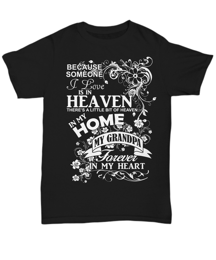 Women and Men Tee Shirt T-Shirt Hoodie Sweatshirt Because Someone I Love is In Heaven There's a Little Bit of Heaven in My Home My Grandpa